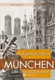 Aufgewachsen in München in den 40er und 50er Jahren