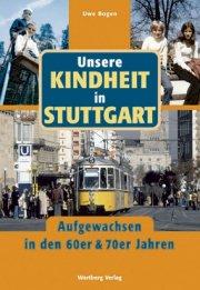 Unsere Kindheit in Stuttgart - Aufgewachsen in den 60er und 70er Jahren