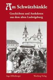Geschichten und Anekdoten aus dem alten Ludwigsburg