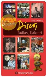 Disco, Dallas, Daktari - Unsere Kindheit