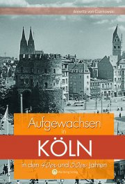 Aufgewachsen in Köln in den 40er und 50er Jahren