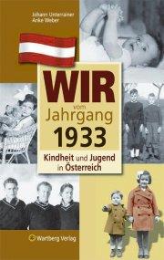 Wir vom Jahrgang 1933 - Kindheit und Jugend in Österreich