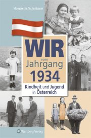 Wir vom Jahrgang 1934 - Kindheit und Jugend in Österreich