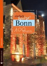 Bonn - einfach Spitze! 100 Gründe, stolz auf diese Stadt zu sein