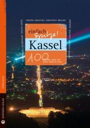 Kassel - einfach Spitze! 100 Gründe, stolz auf diese Stadt zu sein