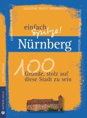 Nürnberg - einfach Spitze! 100 Gründe, stolz auf diese Stadt zu sein
