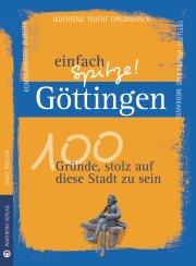 Göttingen - einfach Spitze! 100 Gründe, stolz auf diese Stadt zu sein