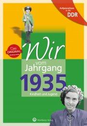 Aufgewachsen in der DDR - Wir vom Jahrgang 1935 - Kindheit und Jugend