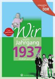Aufgewachsen in der DDR - Wir vom Jahrgang 1937 - Kindheit und Jugend