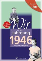 Aufgewachsen in der DDR - Wir vom Jahrgang 1946 - Kindheit und Jugend