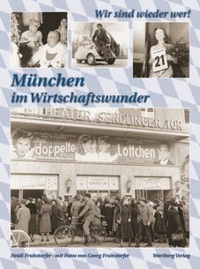 Wir sind wieder wer! München in den Wirtschaftswunderjahren