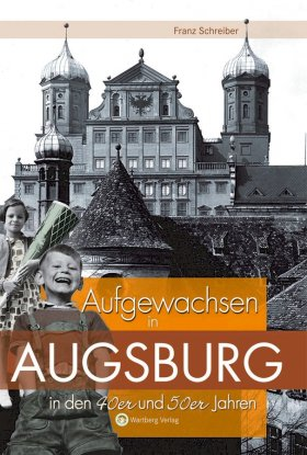 Aufgewachsen in Augsburg in den 40er und 50er Jahren