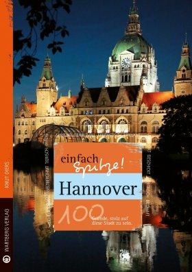Hannover - einfach Spitze! 100 Gründe, stolz auf diese Stadt zu sein