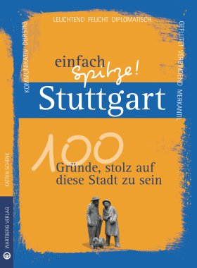 Stuttgart - einfach Spitze! 100 Gründe, stolz auf diese Stadt zu sein