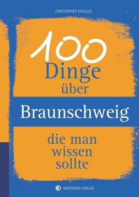 100 Dinge über Braunschweig, die man wissen sollte