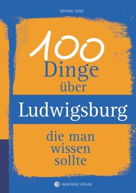 100 Dinge über Ludwigsburg, die man wissen sollte