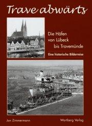 Trave abwärts. Die Häfen von Lübeck bis Travemünde – Eine historische Bilderreise
