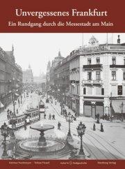Unvergessenes Frankfurt - Ein Rundgang durch die Messestadt am Main
