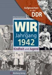 Aufgewachsen in der DDR - Wir vom Jahrgang 1942 - Kindheit und Jugend