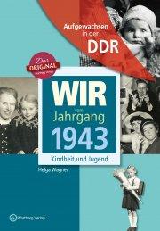 Aufgewachsen in der DDR - Wir vom Jahrgang 1943 - Kindheit und Jugend