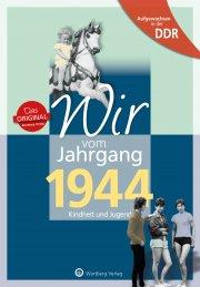 Aufgewachsen in der DDR - Wir vom Jahrgang 1944 - Kindheit und Jugend