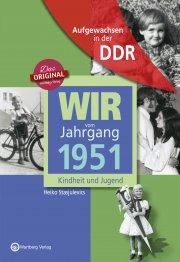 Aufgewachsen in der DDR - Wir vom Jahrgang 1951 - Kindheit und Jugend