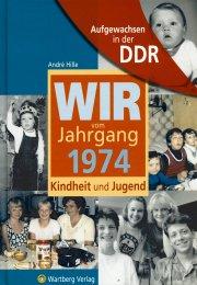 Aufgewachsen in der DDR - Wir vom Jahrgang 1974
