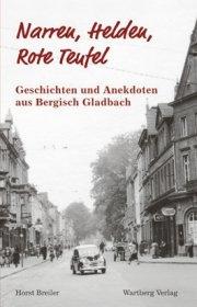 Geschichten und Anekdoten aus dem alten Bergisch Gladbach