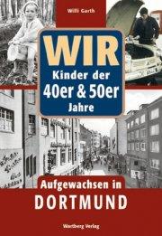 Wir Kinder der 40er und 50er Jahre - Aufgewachsen in Dortmund