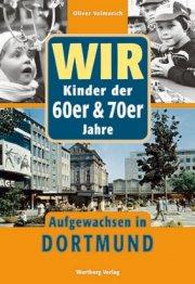 Wir Kinder der 60er und 70er Jahre - Aufgewachsen in Dortmund