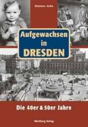 Aufgewachsen in Dresden - Die 40er und 50er Jahre
