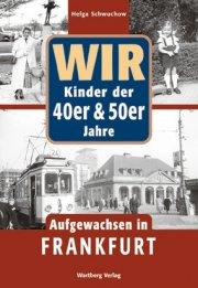 Wir Kinder der 40er und 50er Jahre - Aufgewachsen in Frankfurt