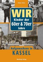 Wir Kinder der 60er und 70er Jahre - Aufgewachsen in Kassel