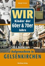 Wir Kinder der 60er und 70er Jahre - Aufgewachsen in Gelsenkirchen