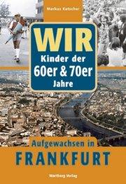 Wir Kinder der 60er und 70er Jahre - Aufgewachsen in Frankfurt