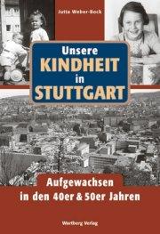 Unsere Kindheit in Stuttgart - Aufgewachsen in den 40er und 50er Jahren