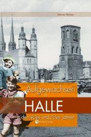 Aufgewachsen in Halle in den 40er und 50er Jahren