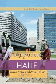 Aufgewachsen in Halle in den 60er und 70er Jahren