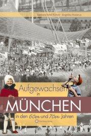 Aufgewachsen in München in den 60er und 70er Jahren