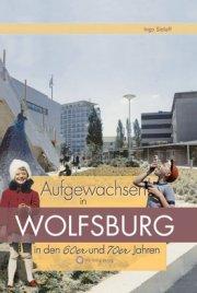 Aufgewachsen in Wolfsburg in den 60er und 70er Jahren