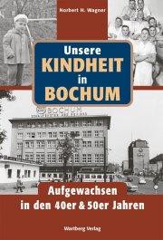 Unsere Kindheit in Bochum in den 40er und 50er Jahren