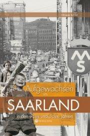 Aufgewachsen im Saarland in den 40er und 50er Jahren