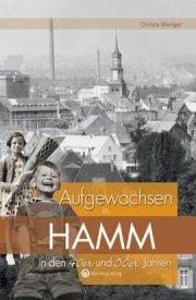 Aufgewachsen in Hamm in den 40er und 50er Jahren