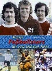 Unsere Fußballstars der 70er und 80er Jahre