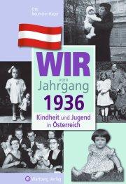 Wir vom Jahrgang 1936 - Kindheit und Jugend in Österreich