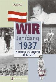 Wir vom Jahrgang 1937 - Kindheit und Jugend in Österreich