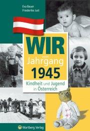 Wir vom Jahrgang 1945 - Kindheit und Jugend in Österreich