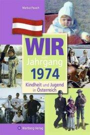 Wir vom Jahrgang 1974 - Kindheit und Jugend in Österreich