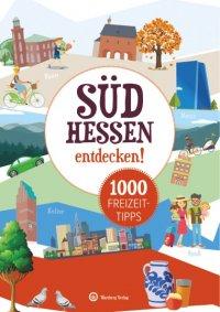 Südhessen entdecken! - 1000 Freizeittipps