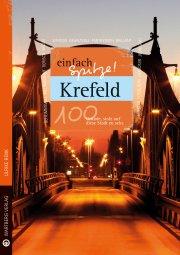Krefeld - einfach Spitze! 100 Gründe, stolz auf diese Stadt zu sein